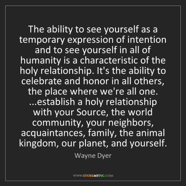 Wayne Dyer: The ability to see yourself as a temporary expression...