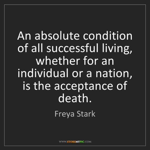 Freya Stark: An absolute condition of all successful living, whether...