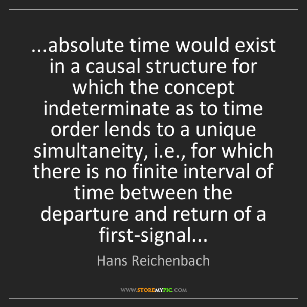 Hans Reichenbach: ...absolute time would exist in a causal structure for...