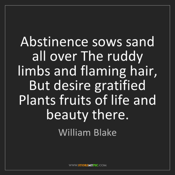 William Blake: Abstinence sows sand all over The ruddy limbs and flaming...