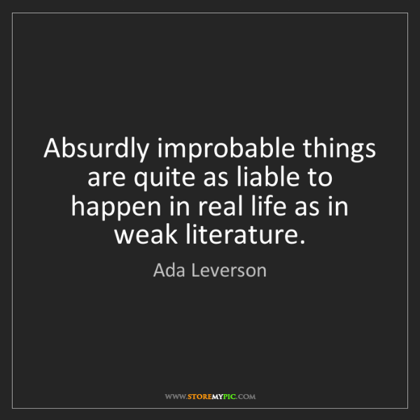 Ada Leverson: Absurdly improbable things are quite as liable to happen...