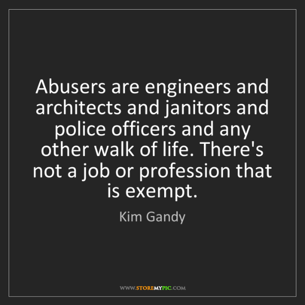 Kim Gandy: Abusers are engineers and architects and janitors and...