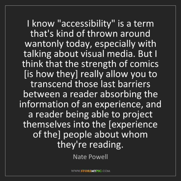 """Nate Powell: I know """"accessibility"""" is a term that's kind of thrown..."""