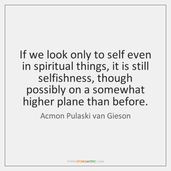 If we look only to self even in spiritual things, it is ...