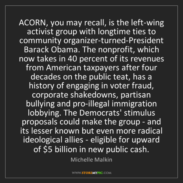 Michelle Malkin: ACORN, you may recall, is the left-wing activist group...