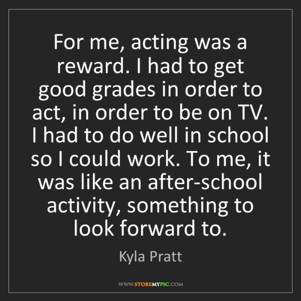 Kyla Pratt: For me, acting was a reward. I had to get good grades...