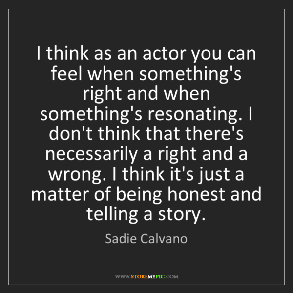 Sadie Calvano: I think as an actor you can feel when something's right...
