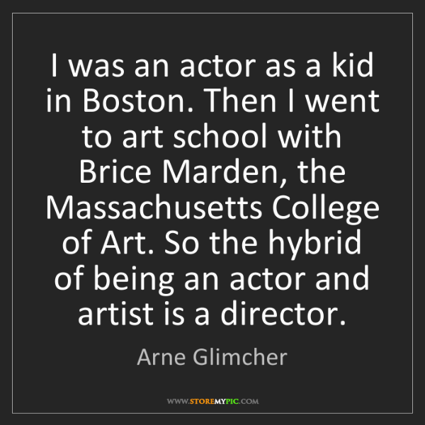 Arne Glimcher: I was an actor as a kid in Boston. Then I went to art...