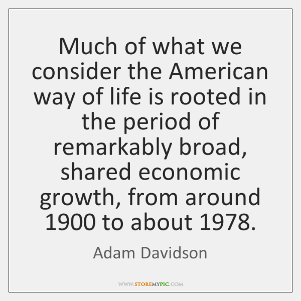 Much of what we consider the American way of life is rooted ...