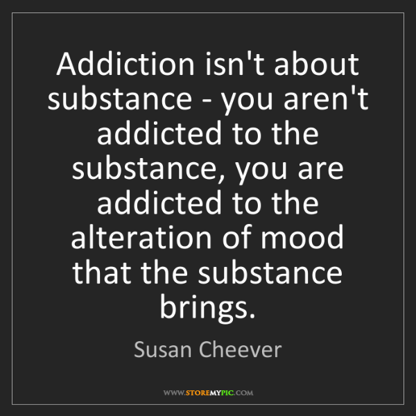 Susan Cheever: Addiction isn't about substance - you aren't addicted...