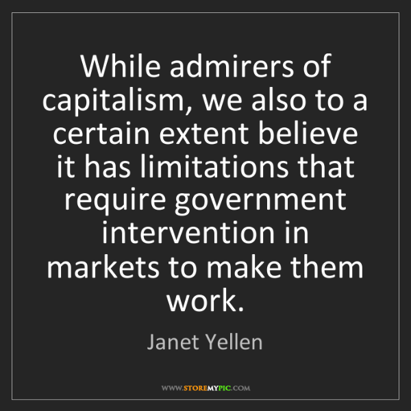 Janet Yellen: While admirers of capitalism, we also to a certain extent...