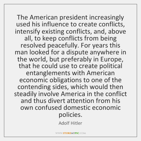 The American president increasingly used his influence to create conflicts, intensify existing ...