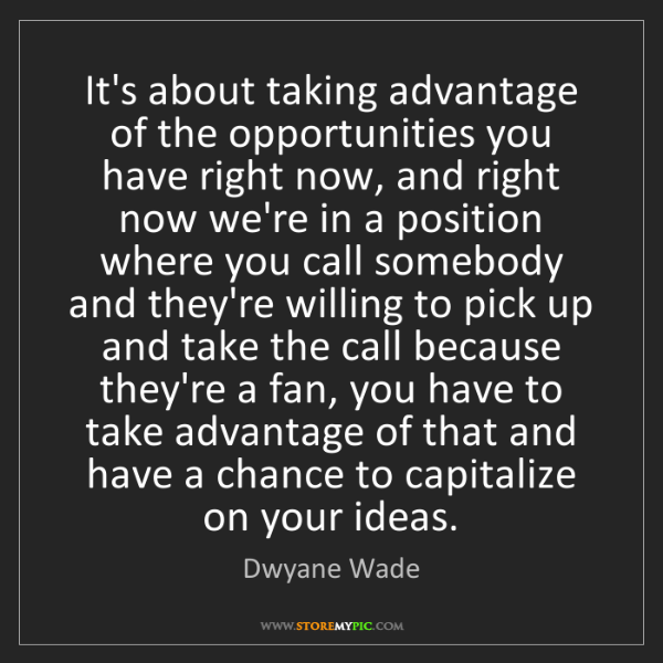 Dwyane Wade: It's about taking advantage of the opportunities you...