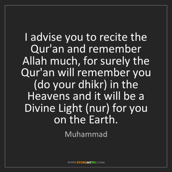 muhammad i advise you to recite the qur an and remember allah
