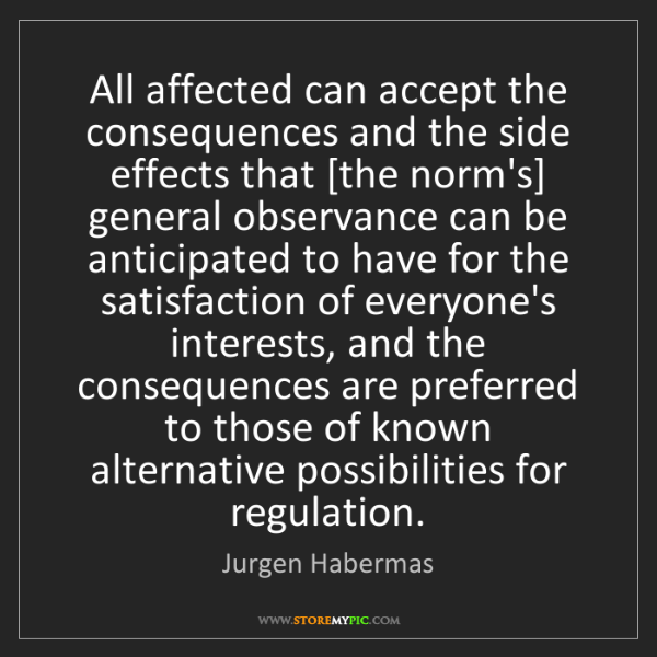Jurgen Habermas: All affected can accept the consequences and the side...