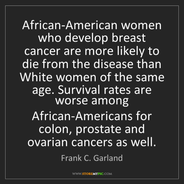 Frank C. Garland: African-American women who develop breast cancer are...