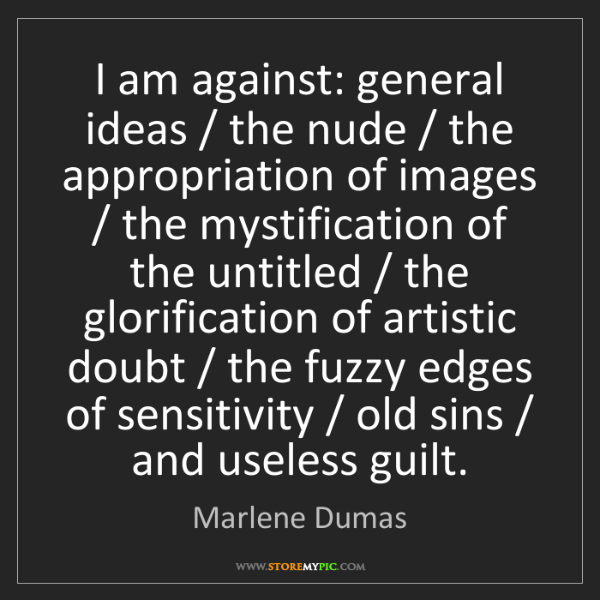 Marlene Dumas: I am against: general ideas / the nude / the appropriation...