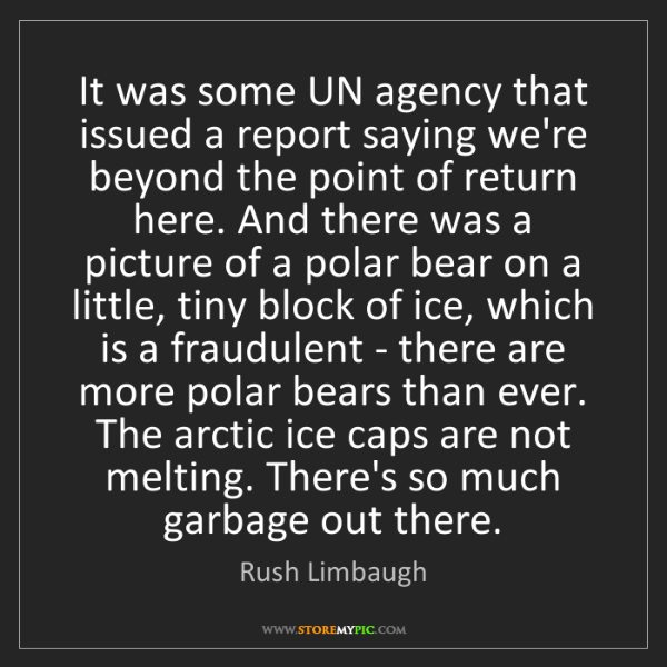 Rush Limbaugh: It was some UN agency that issued a report saying we're...
