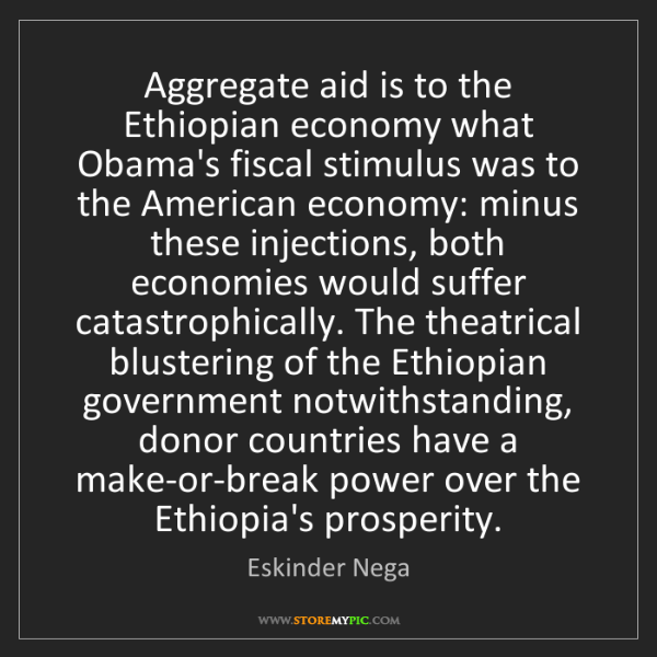 Eskinder Nega: Aggregate aid is to the Ethiopian economy what Obama's...