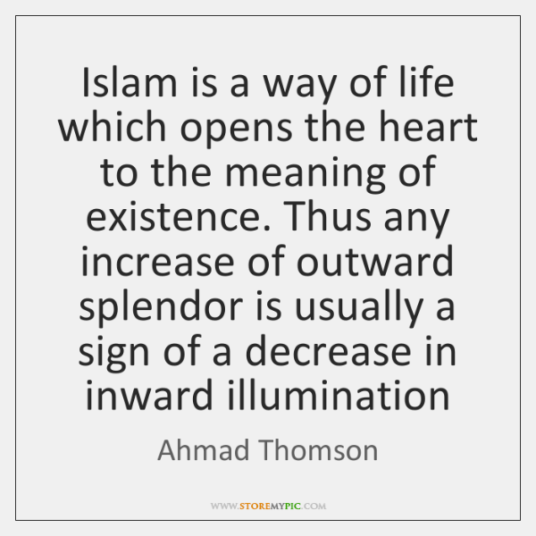 Islam is a way of life which opens the heart to the ...