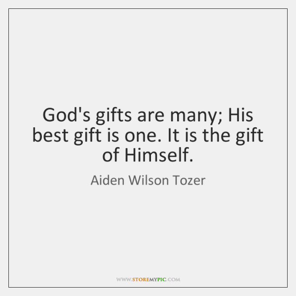 God's gifts are many; His best gift is one. It is the ...