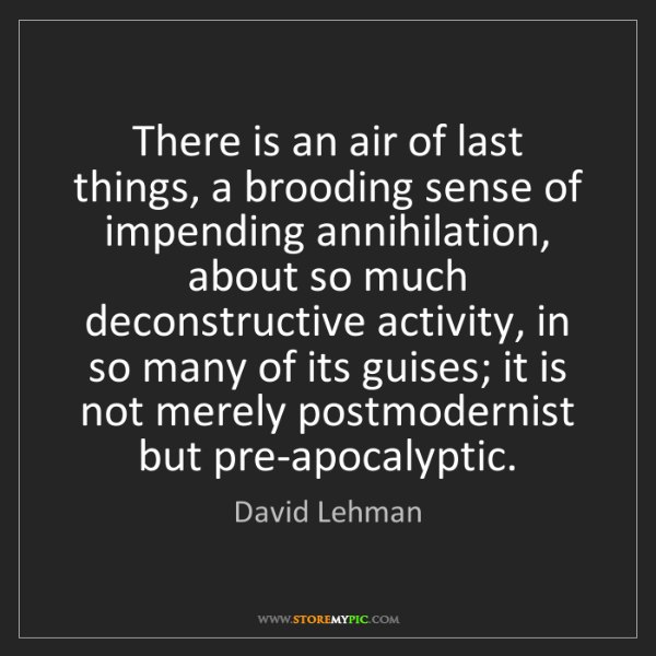 David Lehman: There is an air of last things, a brooding sense of impending...