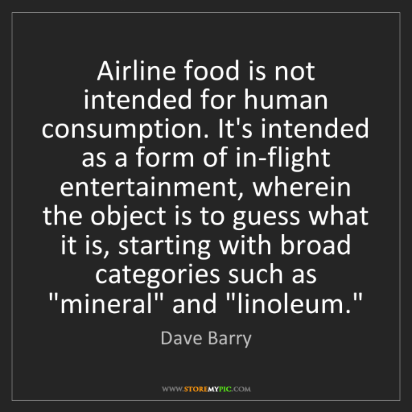 Dave Barry: Airline food is not intended for human consumption. It's...