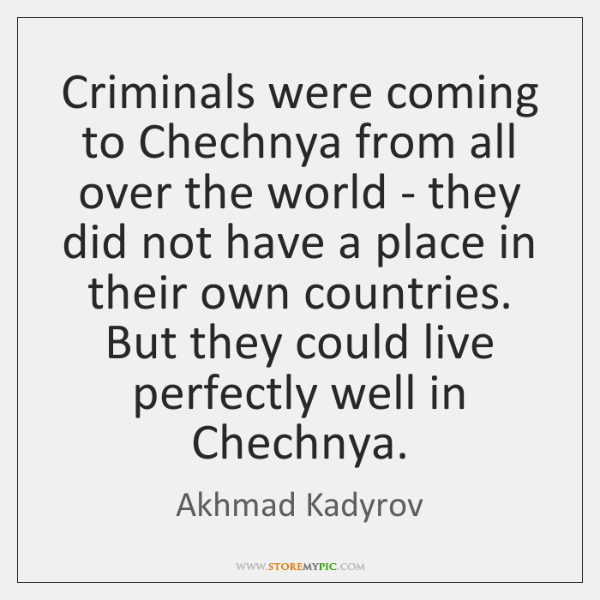 Criminals were coming to Chechnya from all over the world - they ...