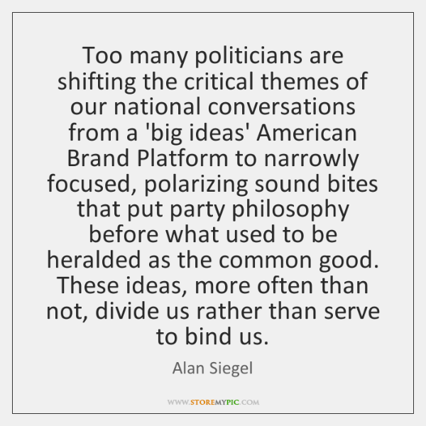 Too many politicians are shifting the critical themes of our national conversations ...
