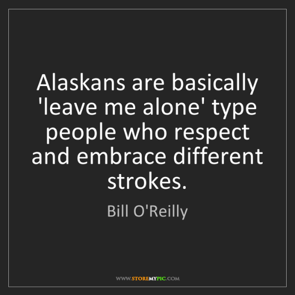 Bill O'Reilly: Alaskans are basically 'leave me alone' type people who...