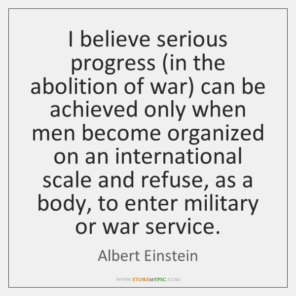 I believe serious progress (in the abolition of war) can be achieved ...