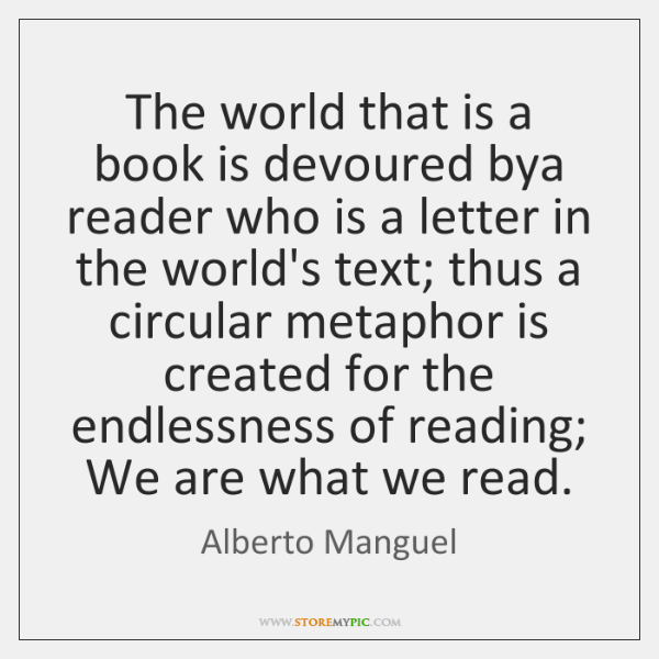 The world that is a book is devoured bya reader who is ...