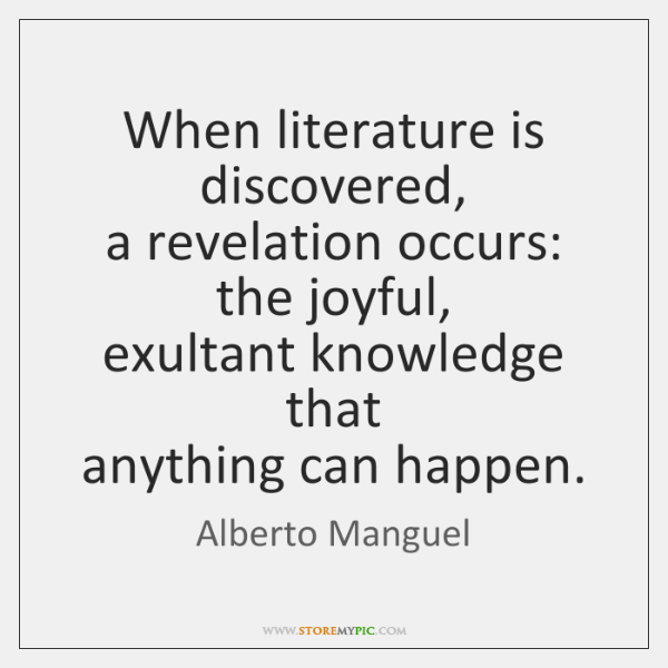 When literature is discovered,  a revelation occurs: the joyful,  exultant knowledge that  ...