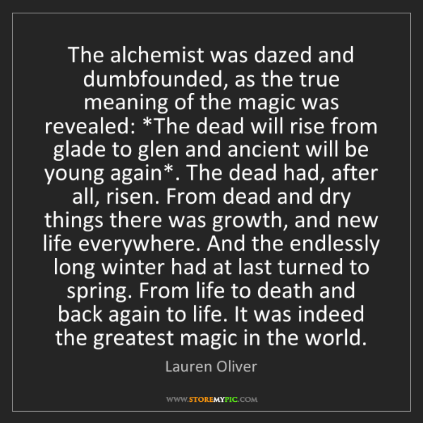 Lauren Oliver: The alchemist was dazed and dumbfounded, as the true...