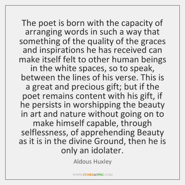 The poet is born with the capacity of arranging words in such ...