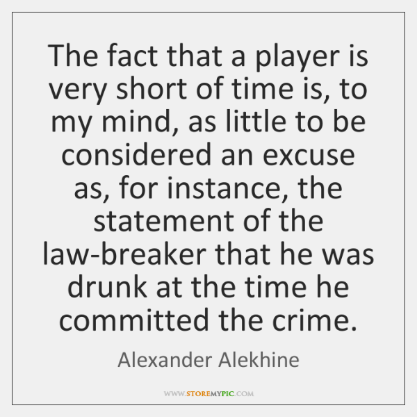 The fact that a player is very short of time is, to ...