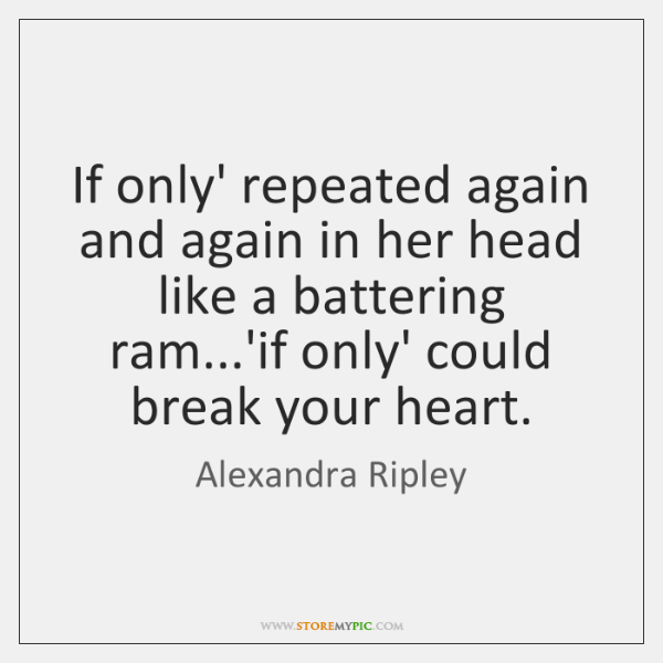 If only' repeated again and again in her head like a battering ...