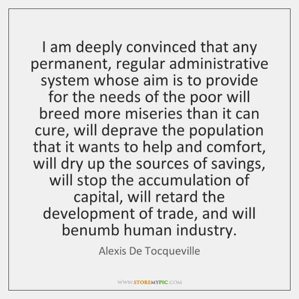I am deeply convinced that any permanent, regular administrative system whose aim ...