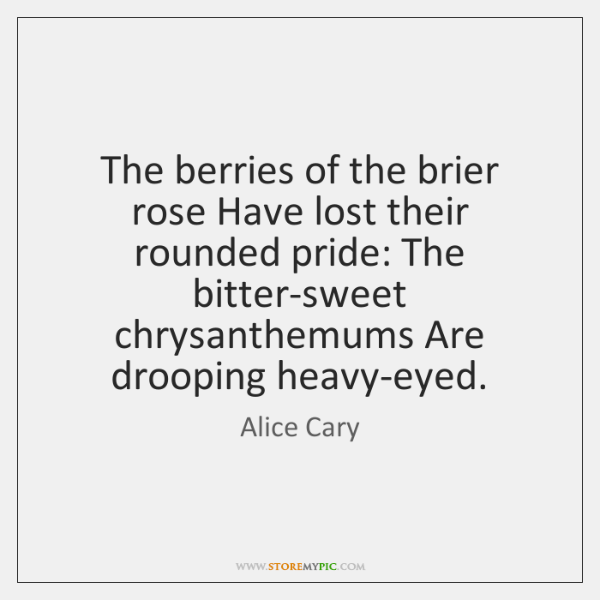 The berries of the brier rose Have lost their rounded pride: The ...