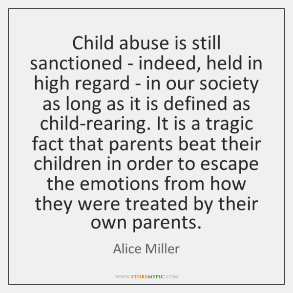 Child abuse is still sanctioned - indeed, held in high regard - ...