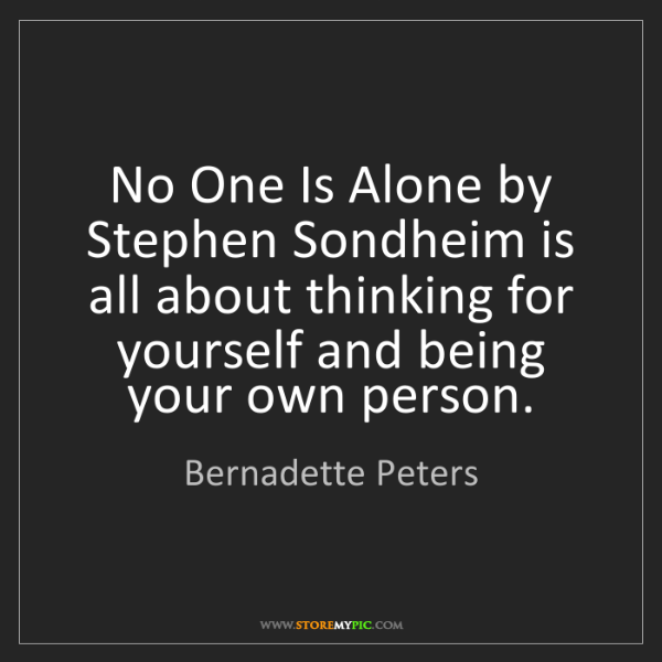 Bernadette Peters: No One Is Alone by Stephen Sondheim is all about thinking...