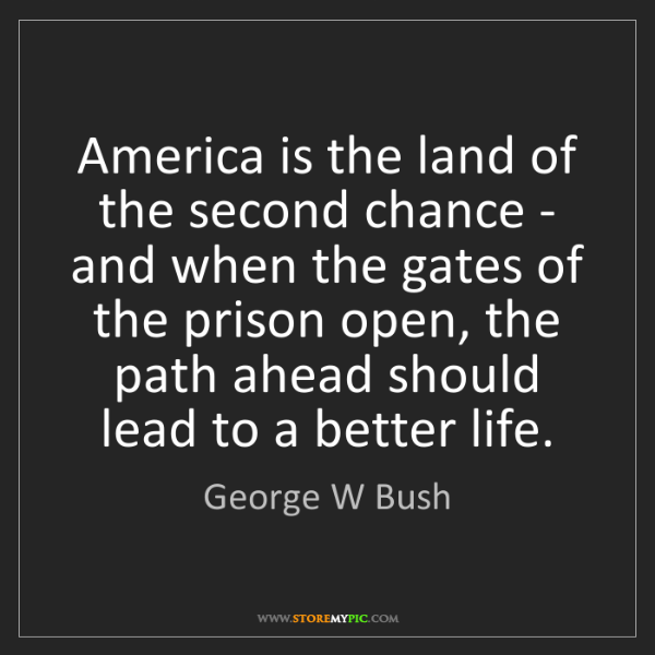 George W Bush: America is the land of the second chance - and when the...