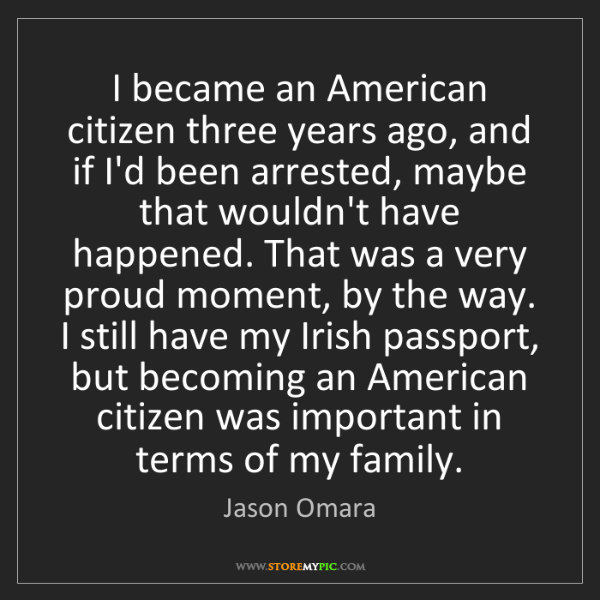 Jason Omara: I became an American citizen three years ago, and if...