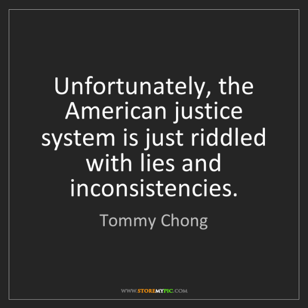Tommy Chong: Unfortunately, the American justice system is just riddled...