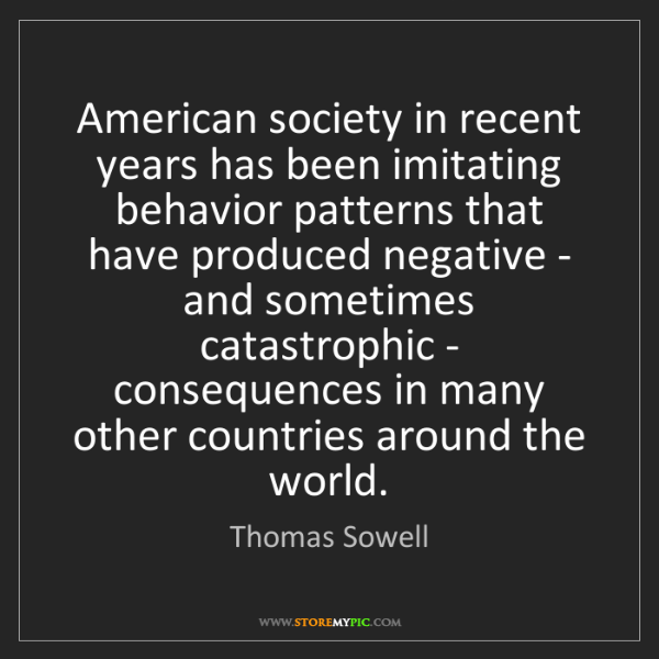 Thomas Sowell: American society in recent years has been imitating behavior...