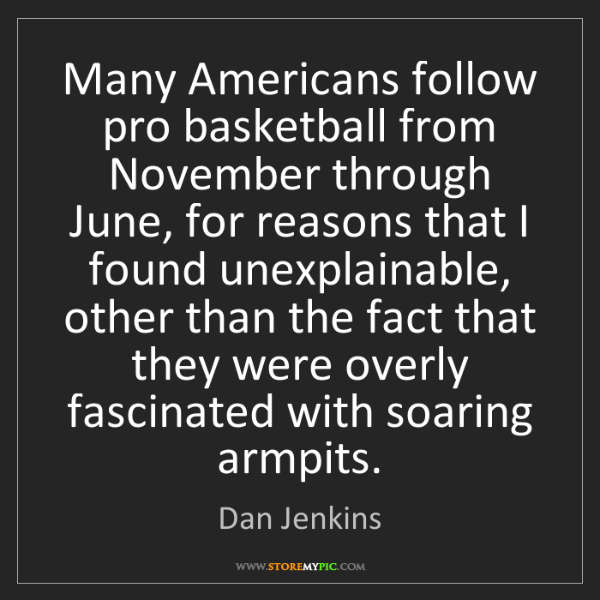 Dan Jenkins: Many Americans follow pro basketball from November through...