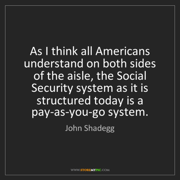 John Shadegg: As I think all Americans understand on both sides of...