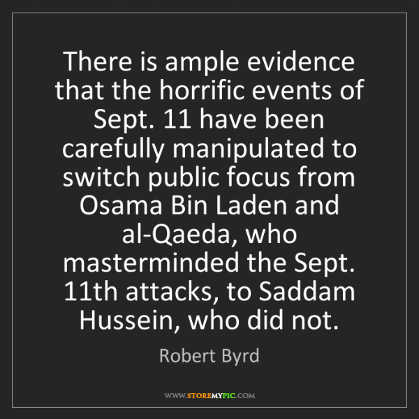 Robert Byrd: There is ample evidence that the horrific events of Sept....