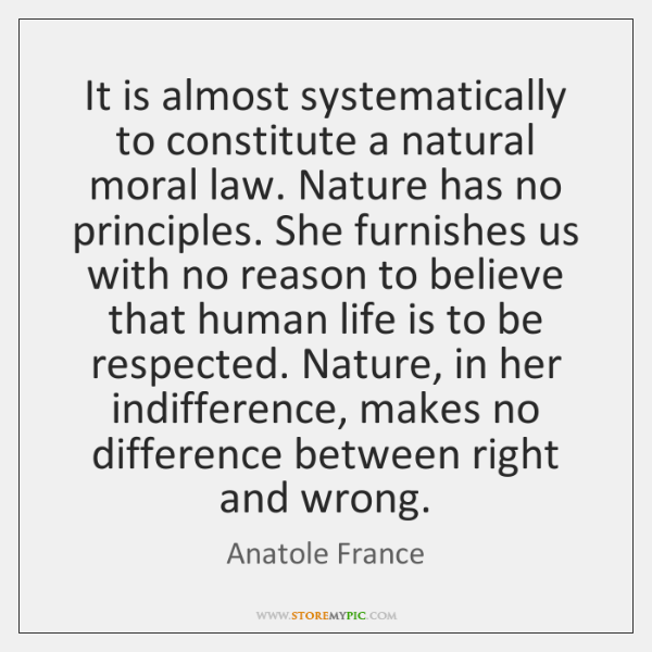 It is almost systematically to constitute a natural moral law. Nature has ...