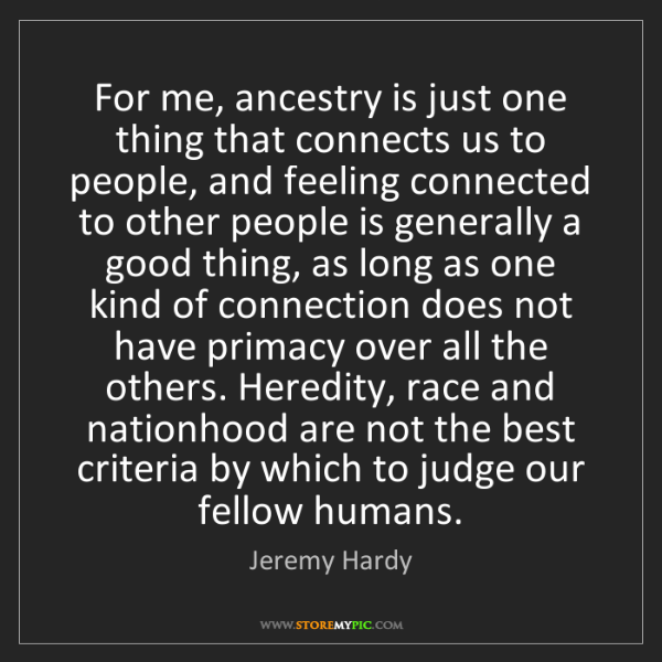 Jeremy Hardy: For me, ancestry is just one thing that connects us to...